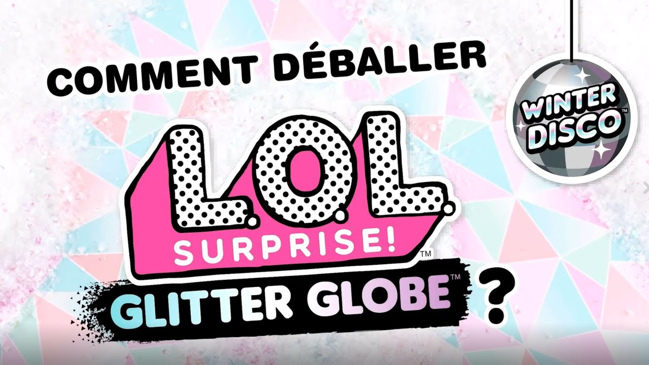 L.O.L Surprise / Glitter Globe / Comment les ouvrir ? / Giochi France