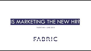 Is Marketing the New HR? - Fabric Speaks at TalentMN