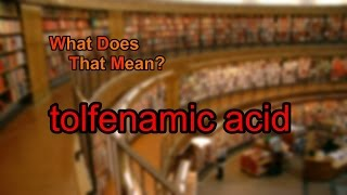 What Does Tolfenamic Acid Mean?