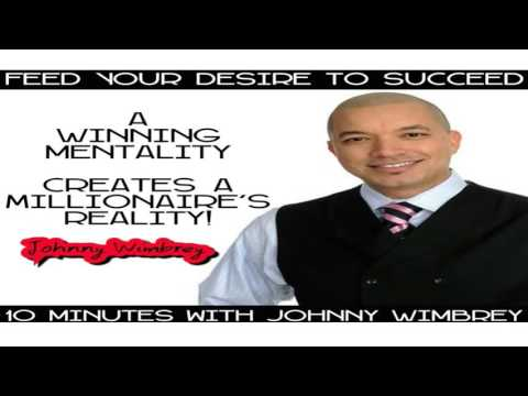 Johnny Wimbrey – A Winning Mentality Creates a Millionaire's Reality