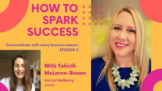 How to Spark Success - Episode 6 - Tahirih McLaren-Brown