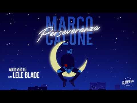 Marco Calone ft. Lele Blade - Addò Vuò Tu (ALBUM PERSEVERANZA)