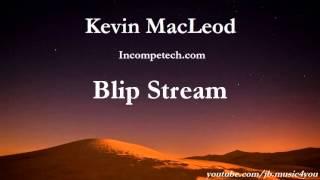 Blip Stream - Kevin MacLeod - 2 HOURS [Extended]