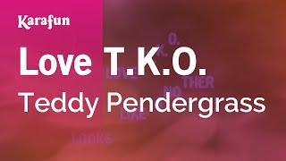 Karaoke Love T.K.O. - Teddy Pendergrass *