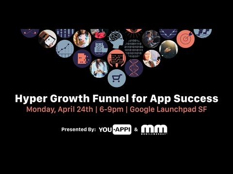 MobileMonday Silicon Valley - April 24 2017 - Hyper Growth Funnel for App Success