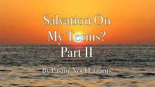 Salvation on my terms? Part II By Noel Lazarus