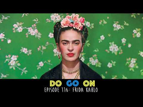 Frida Kahlo - Do Go On Podcast (ep 116)