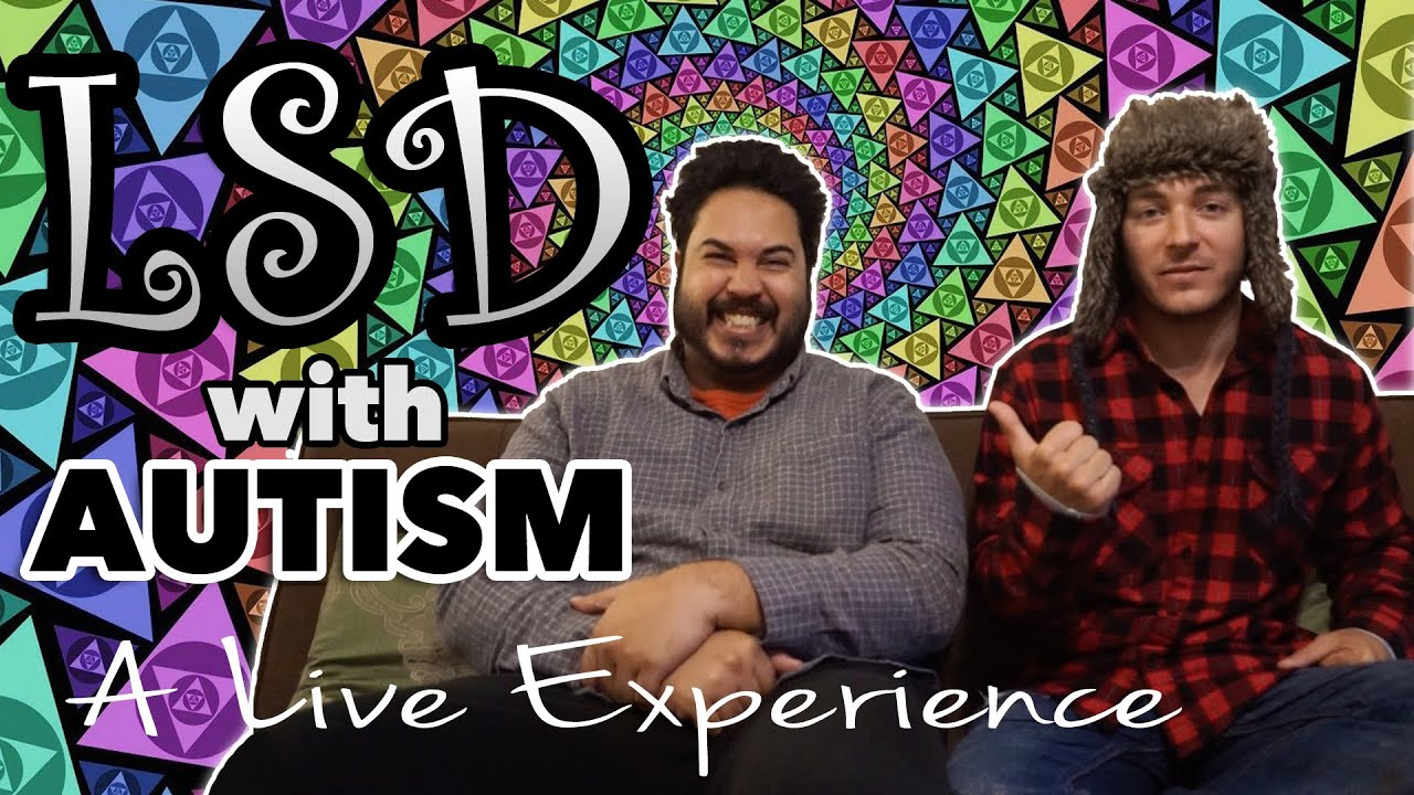 Lsd With Autism A Live Experience Youtube