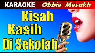Karaoke - KISAH KASIH DI SEKOLAH Obbie Mesakh - Lagu Pop Nostalgia Tembang Kenangan Lawas