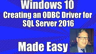 How to create an ODBC Driver in Windows 10 for SQL Server 2016 - Windows 10 ODBC Driver Tutorial