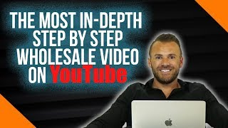 Most In-Depth How To Wholesale Real Estate Step By Step Video On YouTube | Beginners Free Training