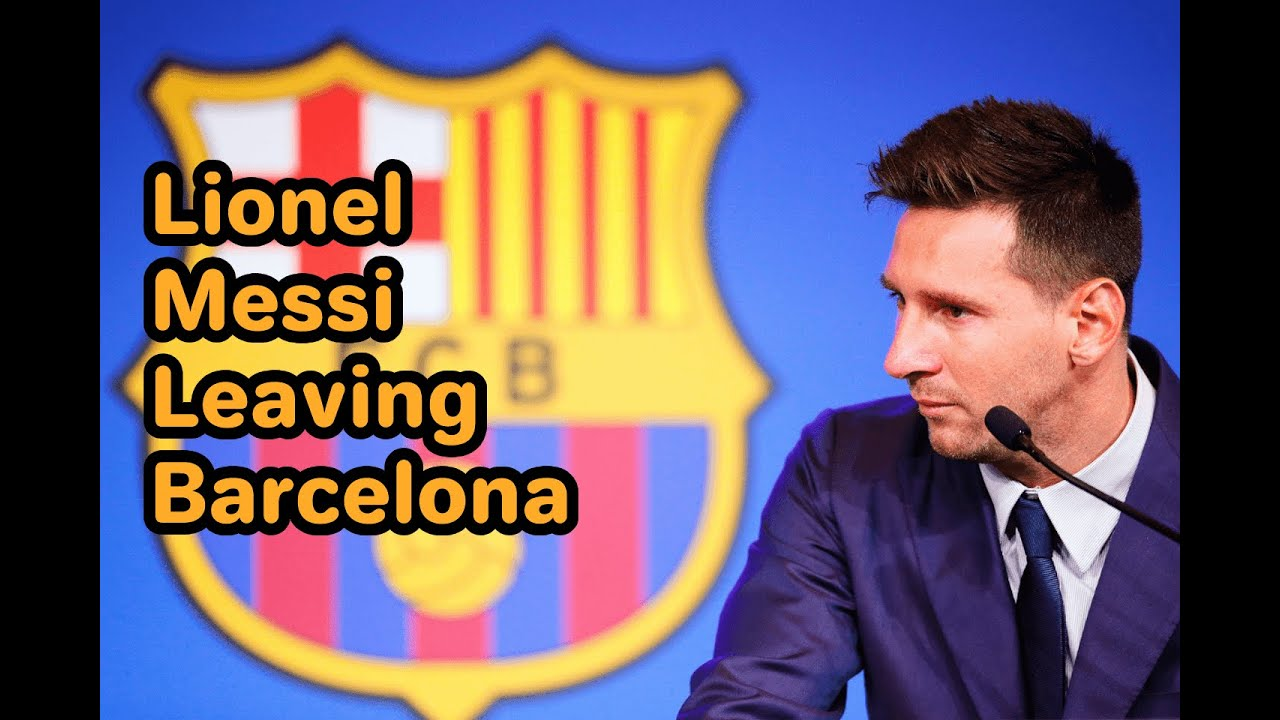Lionel Messi confirms he's leaving Barcelona as reports of a PSG ...