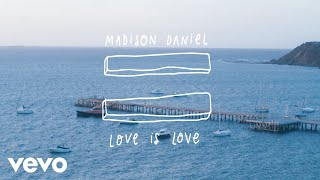 Madison Daniel - Love Is Love (Official Music Video)