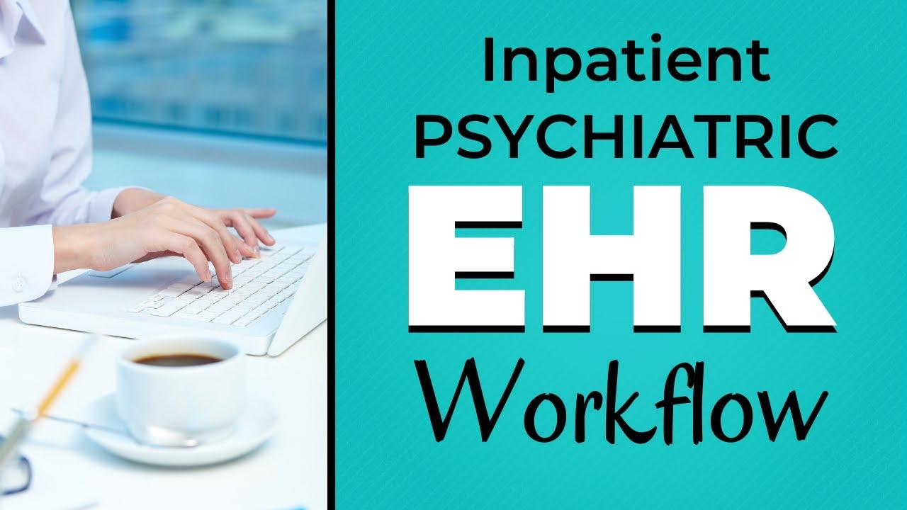 Inpatient Psychiatric Hospital Ehr Workflow Psychiatry