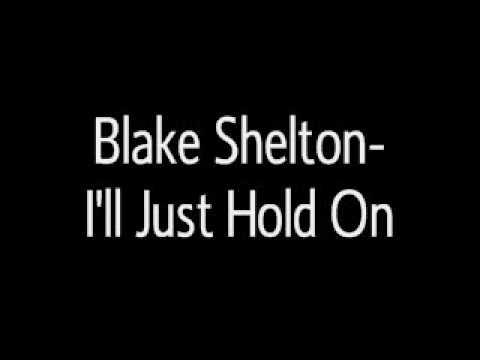 Blake Shelton- I'll just hold on