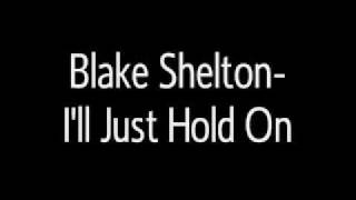 Watch Blake Shelton Ill Just Hold On video