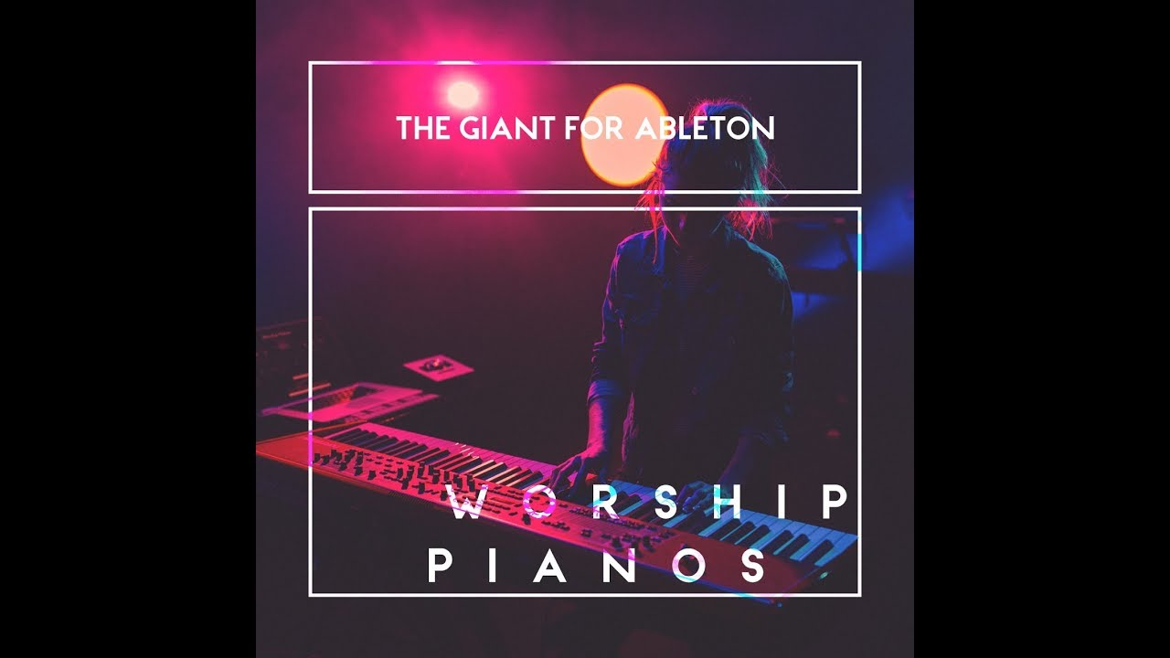 Worship Pianos - The Giant for Ableton