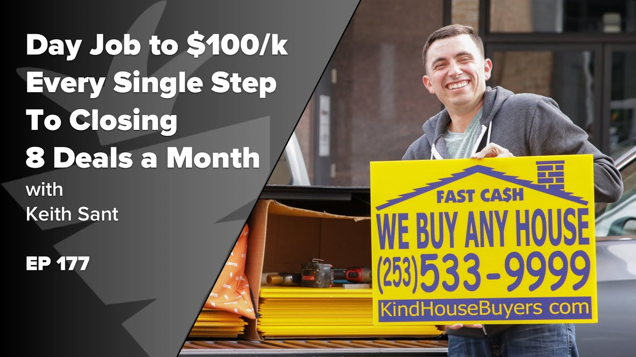 Journey From Day Job to $100k/year | Every Single Step To Closing 8 Deals in One Month w/Keith Sant