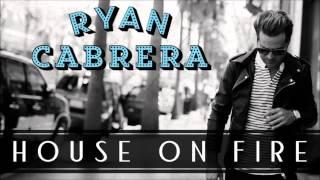 Ryan Cabrera - House On Fire (Audio)