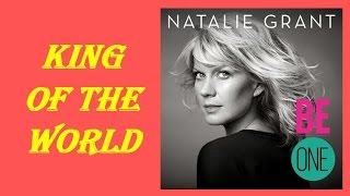Natalie Grant - King Of The World (Lyrics)