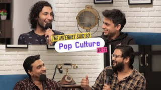 The Internet Said So | Ep. 17 -  Pop Culture ft @Rohan Joshi