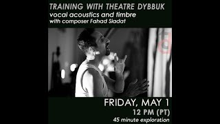 Vocal Acoustics and Timbre with Fahad Siadat – TRAINING WITH THEATRE DYBBUK