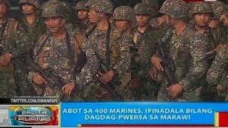 Abot sa 400 marines, ipinadala bilang dagdag-pwersa sa Marawi