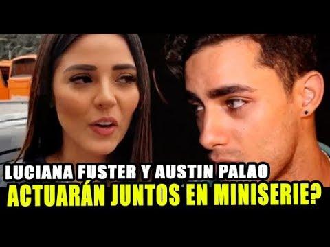 LUCIANA FUSTER Y AUSTIN PALAO ACTUARÁN JUNTOS EN MINISERIE?