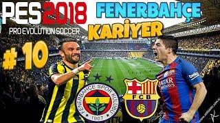 PES 2018 // Fenerbahçe Kariyer   BARCELONA'YI KONUK EDİYORUZ   Bölüm 10