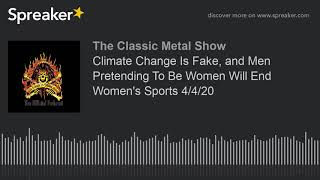 CMS HIGHLIGHT-Climate Change Is Fake, and Men Pretending To Be Women Will End Women's Sports 4/4/20