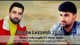 Ilkin Cerkezoglu Ft Oruc Amin - Bomba Lezzetdi 2020