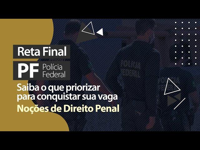 Reta Final PF - O Que Priorizar em Noções de Direito Penal