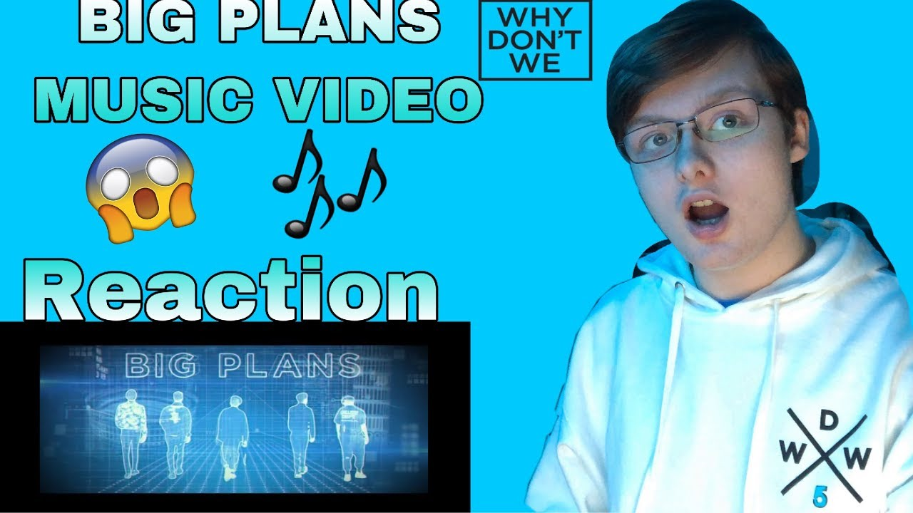 86d639c52 BIG PLANS - Why Don't We [Official Music Video] Reaction - YouTube