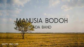 Download Mp3 Ada Band - Manusia Bodoh  Lirik