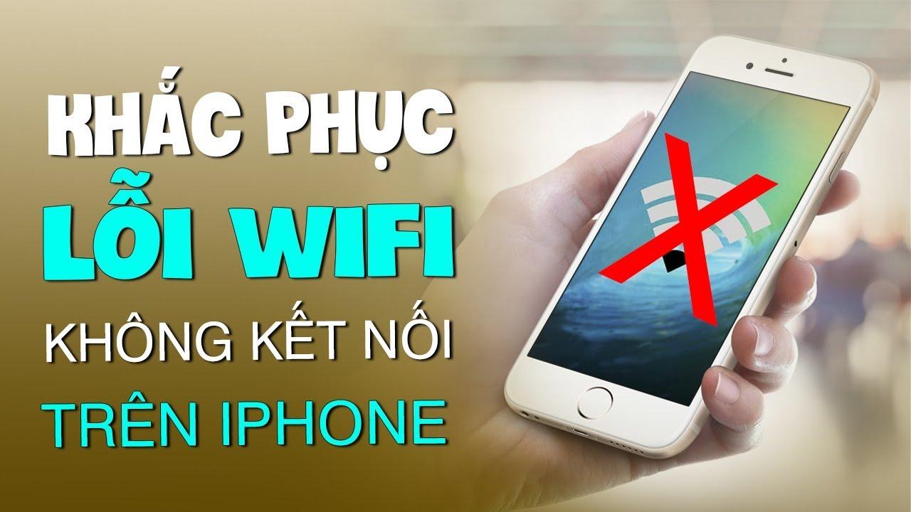 Hướng dẫn sửa lỗi iPhone không bắt được wifi