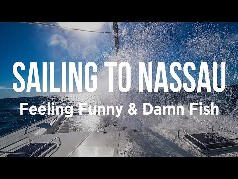 Sailing to Nassau - Feeling Funny & Damn Fish