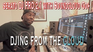Serato DJ Pro 2.1 with Soundcloud Go+  Review. Is Streaming ready for Prime TIme?