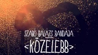 Szabó Balázs Bandája - Közelebb