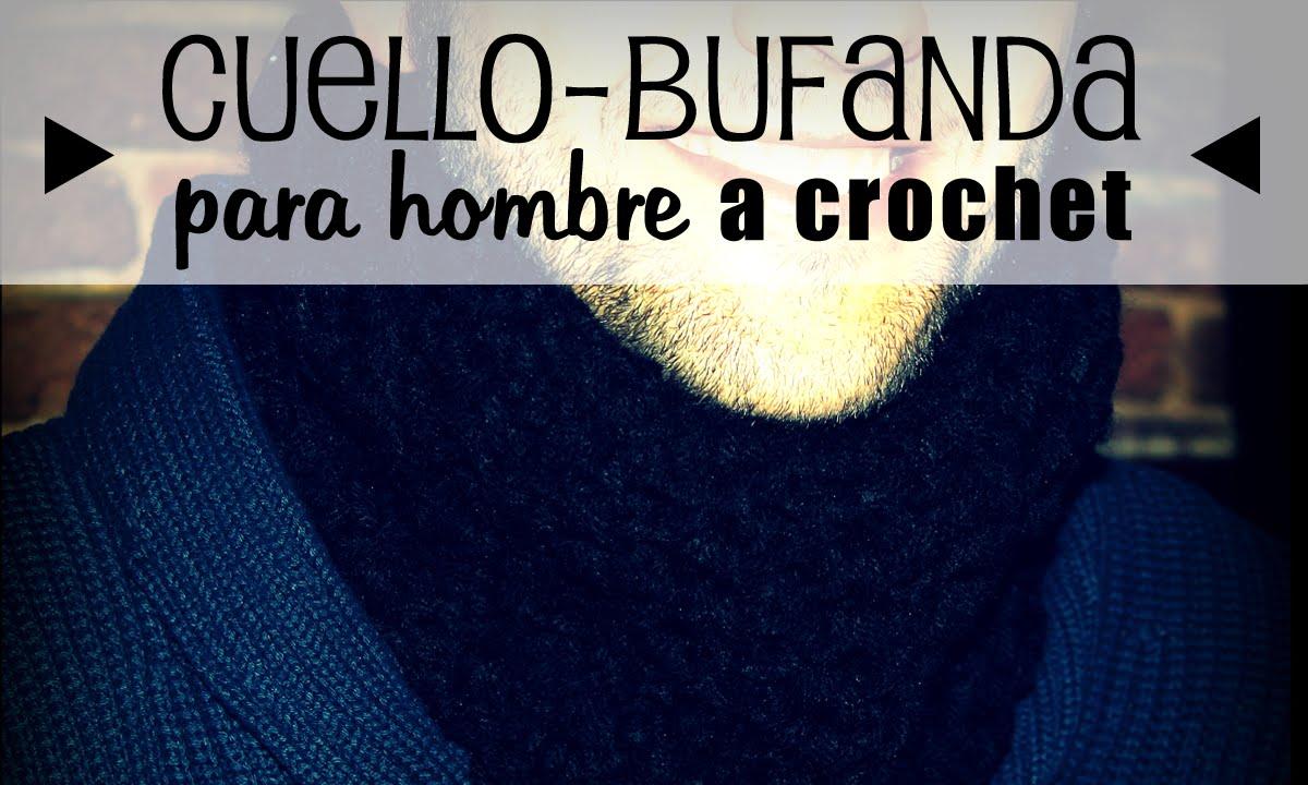 Cuello,Bufanda (Braga) para Hombre a Crochet , PASO A PASO