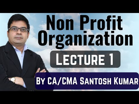Accounting of NPO -  Non Profit Organization accounting  Lecture1 by Santosh kumar( CA/CMA)