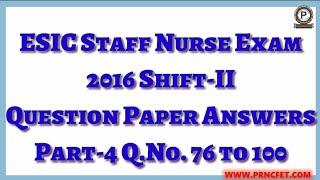 ESIC Staff Nurse Exam 2016 Shift-II Question Answers Part-4  ESIC Answer Keys 2016 MCQ For ESIC 2019