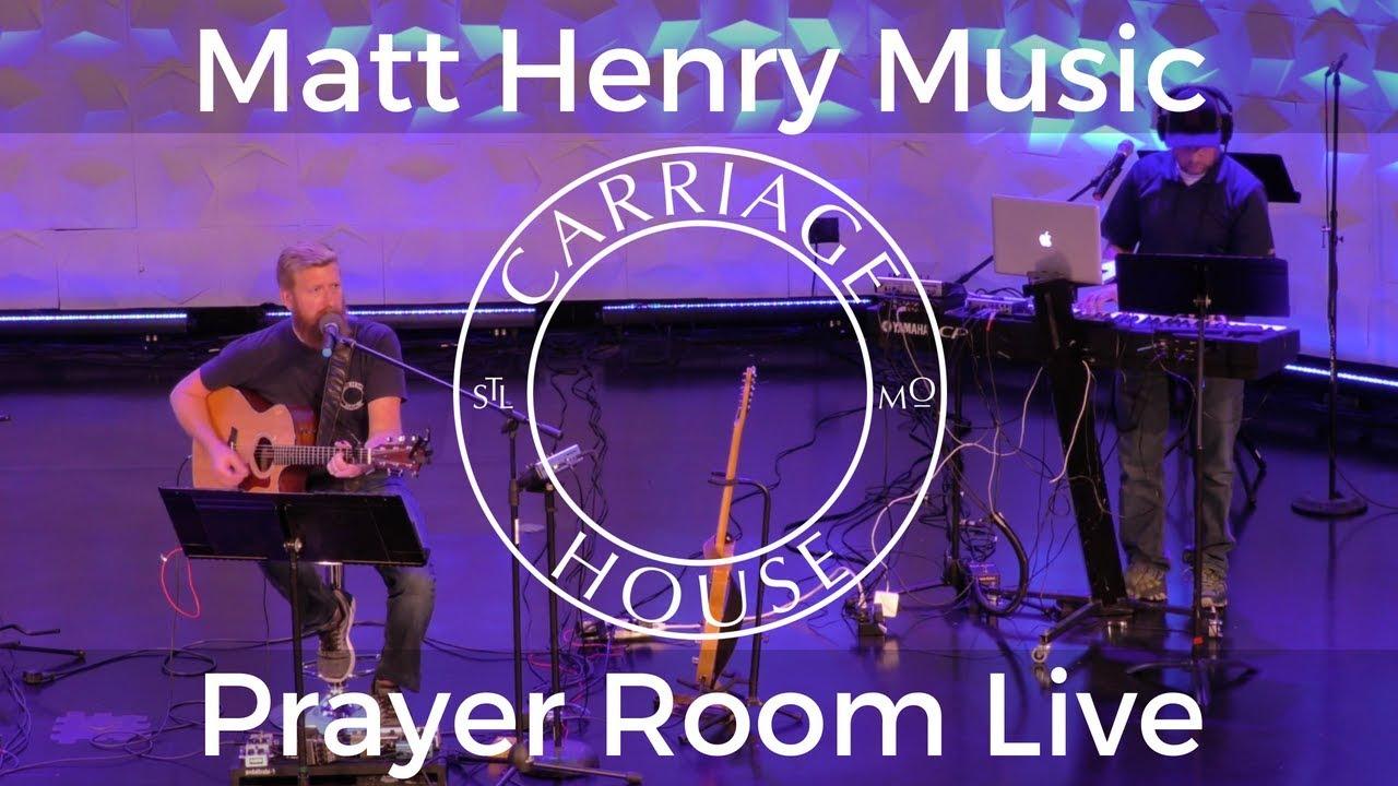 Matt Henry Music Prayer Room Live 8 21 18 Carriage House Worship Youtube