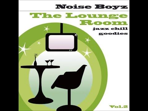 Noise Boyz - The Lounge Room Vol.2 (Jazz Chill Goodies) (Manifold Records) [Full Album]