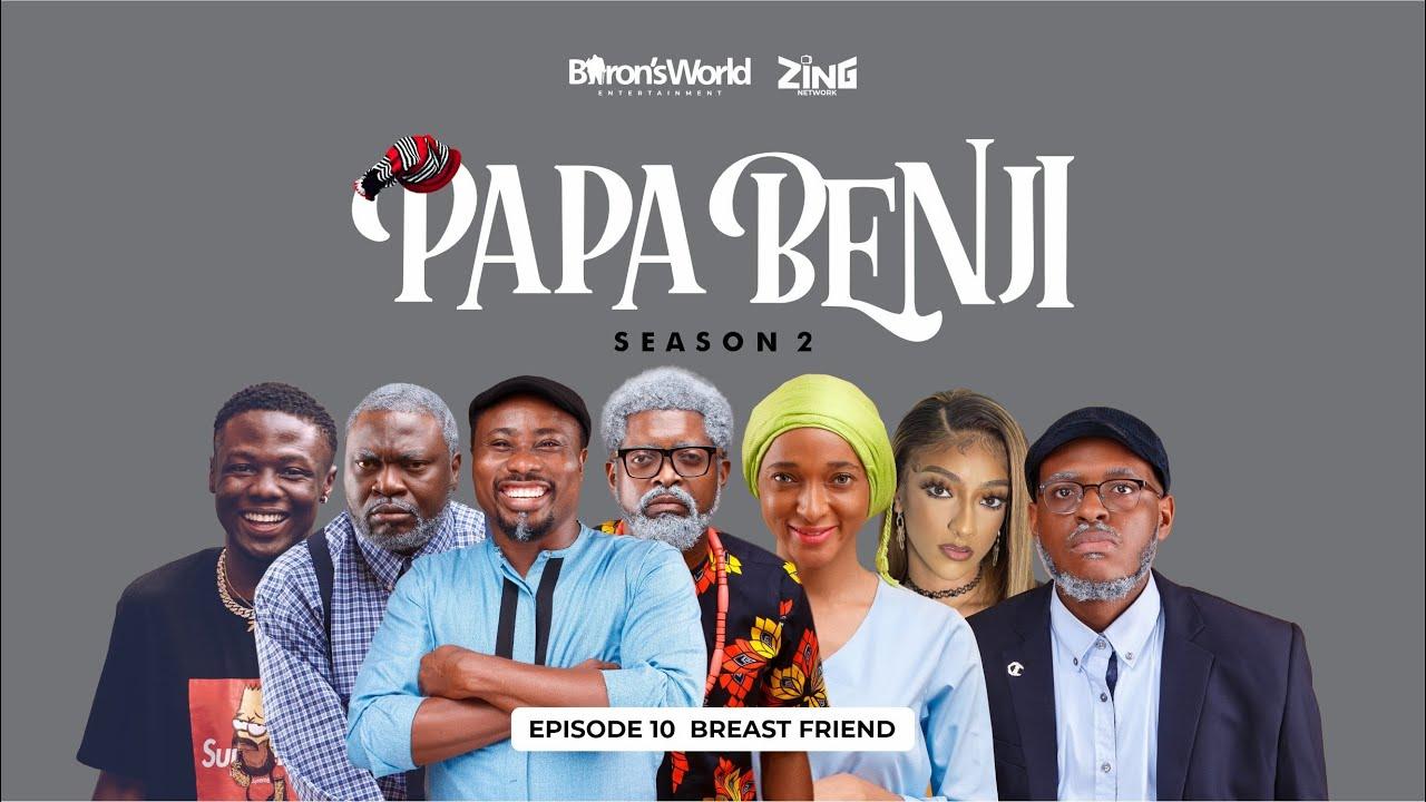 Download #PAPABENJI SEASON 2 EPISODE 10: (BREAST FRIEND)