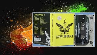 Download LOVE ROCKS 2 - UNIVERSAL MUSIC INDONESIA (Best Love Songs From The Best Rock Bands)