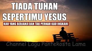 TIADA TUHAN SEPERTIMU YESUS- Kaulah Tuhan Yang berjanji