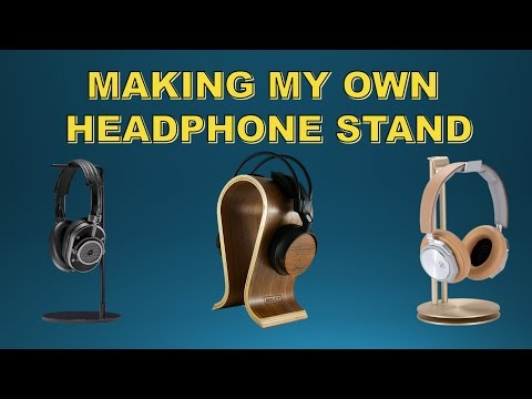 I made my own Headphones Stand