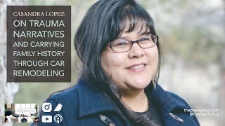 #Writer Casandra Lopez on Trauma Ethics and Creativity in Car Restoration