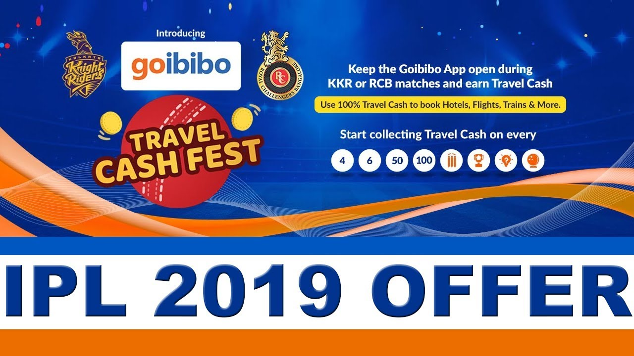 Goibibo Travel Cash Fest IPL 2019 Offer | Earn Travel Cash when RCB & KKR Plays!