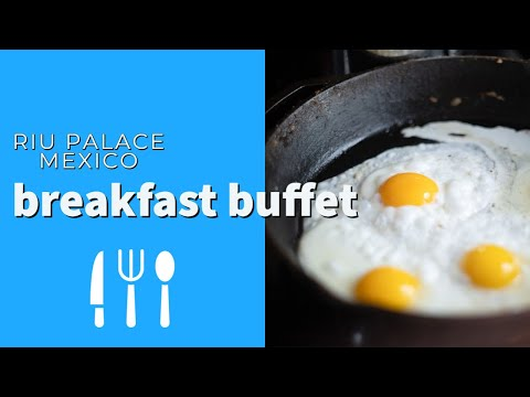 Riu Palace Mexico Breakfast Buffet YouTube